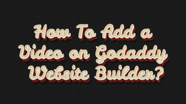 How To Add a Video on Godaddy Website Builder