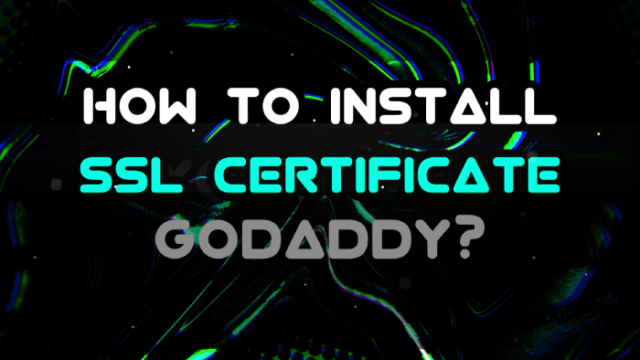 How To Install SSL Certificate Godaddy